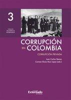 Corrupción en Colombia - Tomo III: Corrupción Privada - Juan Carlos Henao, Carmen Eloísa Ruiz López