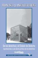De los derechos y el Estado de Derecho. Aportaciones a una teoría jurídica de los derechos - Ansuátegui Roig Francisco Javier