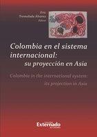 Colombia en el sistema internacional: su proyección en Asia - Eric Tremolada Álvarez