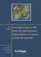 Conceptos básicos del Derecho Internacional Humanitario y el nuevo crimen de agresión - Ambos Kai