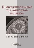 El neoconstitucionalismo y la normatividad del derecho - Bernal Pulido Carlos
