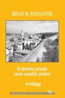 El derecho privado como cuestión pública - Diego Papayannis