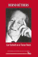 Carl Schmitt en el Tercer Reich - Schüneman Bernd