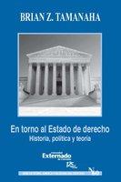 En torno al Estado de derecho. Historia, política y teoría - Tamanaha Brian
