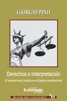 Derechos e interpretación El razonamiento jurídico en el Estado constitucional - Giorgio Pino