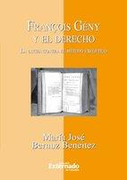François Gény y el Derecho. La lucha contra el método exegético - Bernuz María José
