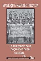 La relevancia de la dogmática penal - Manrique María Laura, Navarro Pablo, Peralta José