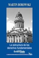 La estructura de los derechos fundamentales - Borowski Martin