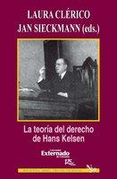 La teoría del derecho de Hans Kelsen - Clérico Laura, Sieckmann Jan