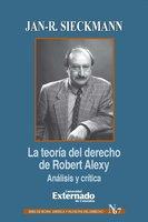 La teoría del derecho de Robert Alexy Análisis y crítica - Jan-R. Sieckmann
