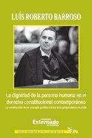 La dignidad de la persona humana en el derecho constitucional contemporáneo - Luís Roberto Barroso