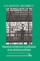 Relevancia normativa en la justificación de las decisiones judiciales - Bayón Juan Caros, Rodríguez Jorge