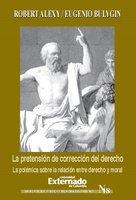 La pretensión de corrección del derecho. La polémica sobre la relación entre derecho y moral - Alexy Robert, Bulygin Eugenio