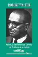 Kelsen. La teoría pura del derecho y el problema de la justicia - Walter Robert