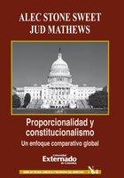 Proporcionalidad y constitucionalismo: un enfoque comparativo global - Sweet Alec Stone, Matthews Jud