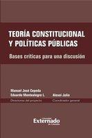Teoría constitucional y políticas públicas. Bases críticas para una discusión - Montealegre Eduardo, Cepeda Manuel José, Julio Alexei