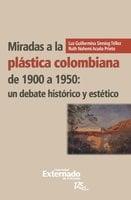 Miradas a la plástica colombiana de 1900 a 1950: un debate histórico y estético - Sinning Téllez Luz Guillermina, Acuña Prieto Ruth Nohemí