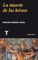 La muerte de los héroes - Carlos García Gual