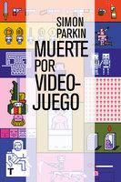 Muerte por videojuego - Simon Parkin