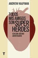 Todos mis amigos son superhéroes - Andrew Kaufman