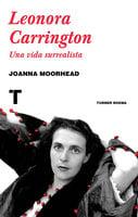 Leonora Carrington - Joanna Moorhead