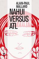 Nahui Versus Atl - Alain-Paul Mallard