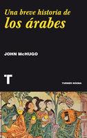 Una breve historia de los árabes - John McHugo