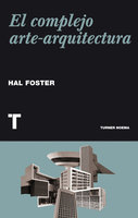 El complejo arte-arquitectura - Hal Foster