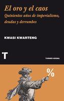 El oro y el caos - Kwasi Kwarteng