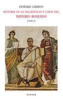 Historia de la decadencia y caída del Imperio Romano. Tomo II - Edward Gibbon