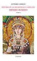 Historia de la decadencia y caída del Imperio Romano. Tomo I - Edward Gibbon