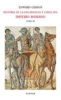 Historia de la decadencia y caída del Imperio Romano. Tomo III - Edward Gibbon