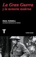 La gran guerra y la memoria moderna - Paul Fussell