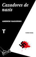 Cazadores de nazis - Andrew Nagorski