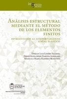 Análisis estructural mediante el método de los elementos finitos. Introducción al comportamiento lineal elástico - Dorian Luis Linero, Diego Garzón, Angélica Ramírez
