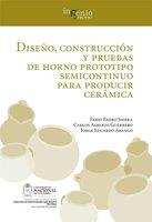 Diseño, construcción y pruebas de horno prototipo semicontinuo para producir cerámica - Fabio Emiro Sierra Vargas, Carlos Alberto Guerrero Fajardo, Jorge Eduardo Arango Gómez