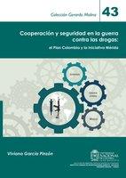 Cooperación y seguridad en la guerra contra las drogas: el Plan Colombia y la Iniciativa Mérida - Viviana García Pinzón