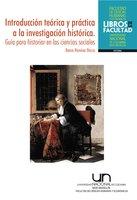 Introducción teórica y práctica a la investigación histórica. Guía para historiar en las ciencias sociales - Renzo Ramírez Bacca