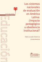 Los sistemas nacionales de evaluación en América Latina: ¿impacto pedagógico u obediencia institucional? - Fabio Jurado Valencia