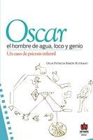 Óscar, el hombre de agua loco y genio - Olga Patricia Barón