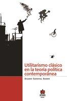 Utilitarismo clásico en la teoría política contemporánea - Ricardo Sandoval Barros