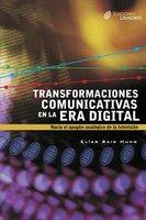 Transformaciones comunicativas en la era digital - Elias Said Hung