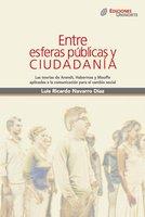 Entre esferas públicas y ciudadanía. Las teorías de Arendt, Habermas y Mouffe aplicadas a la comunicación para el cambio social - Luis Ricardo Navarro Díaz