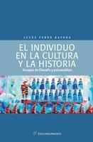 El individuo en la cultura y la historia: ensayos de psicología y psicoanálisis - Jesús Ferro Bayona