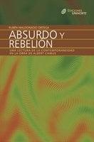 Absurdo y rebelión. Una lectura de la contemporaneidad en la obra de Albert Camus - Rubén Maldonado Ortega