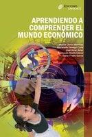 Aprendiendo a comprender el mundo económico - José Amar Amar, Marina Llanos Martínez, Marianella Denegri Coria, Raimundo Abello Llanos, Diana Tirado García