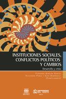 Instituciones sociales, conflictos políticos y cambios - Fernando Giraldo García, Alejandro Pérez, Soto Dominguez