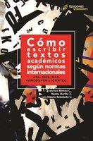 Cómo escribir textos académicos según normas internacionales - Francisco Moreno, Norma Marthe, Luis Alberto Rebolledo