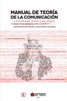 Manual de teoría de la comunicación I. Primeras explicaciones - Carlos Arcila Calderón, José Antonio Sosa Osorio