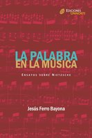 La palabra en la música. Ensayos sobre Nietzsche - Jesús Ferro Bayona